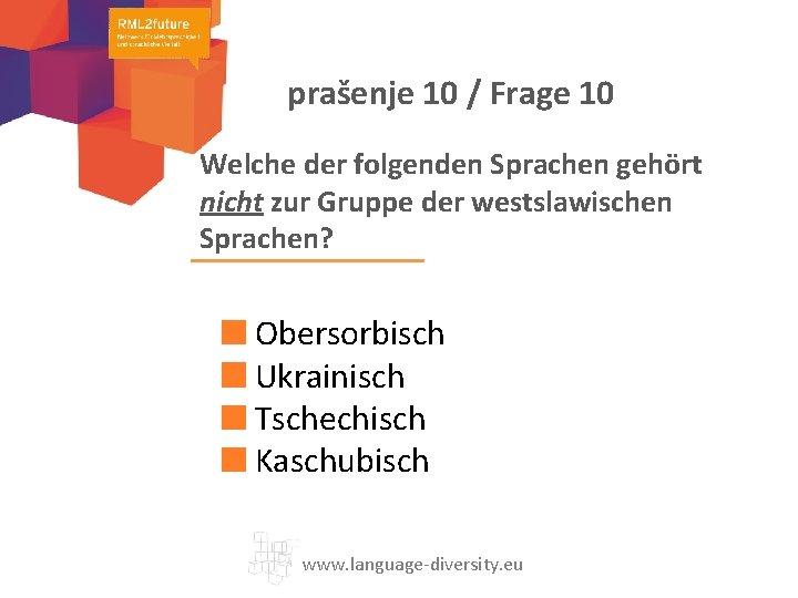 prašenje 10 / Frage 10 Welche der folgenden Sprachen gehört nicht zur Gruppe der