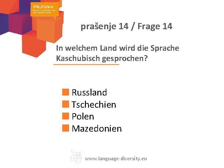 prašenje 14 / Frage 14 In welchem Land wird die Sprache Kaschubisch gesprochen? Russland