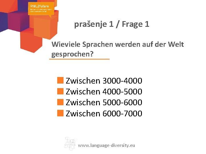 prašenje 1 / Frage 1 Wieviele Sprachen werden auf der Welt gesprochen? Zwischen 3000