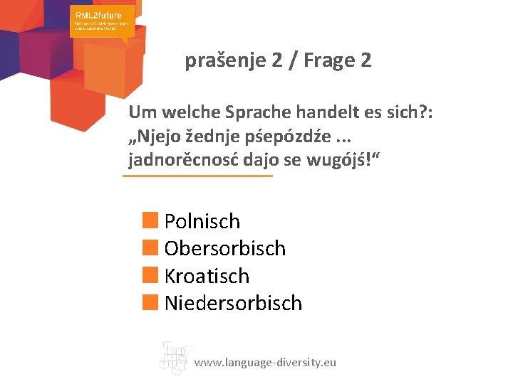 "prašenje 2 / Frage 2 Um welche Sprache handelt es sich? : ""Njejo žednje"