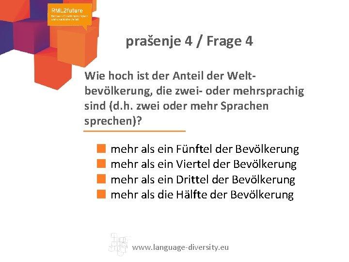prašenje 4 / Frage 4 Wie hoch ist der Anteil der Weltbevölkerung, die zwei-