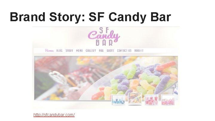 Brand Story: SF Candy Bar http: //sfcandybar. com/
