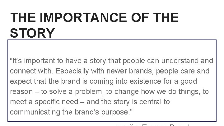 """THE IMPORTANCE OF THE STORY """"It's important to have a story that people can"""