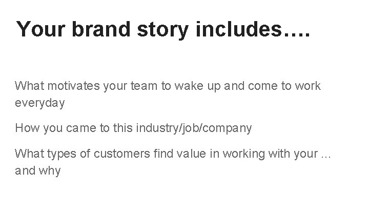 Your brand story includes…. What motivates your team to wake up and come to