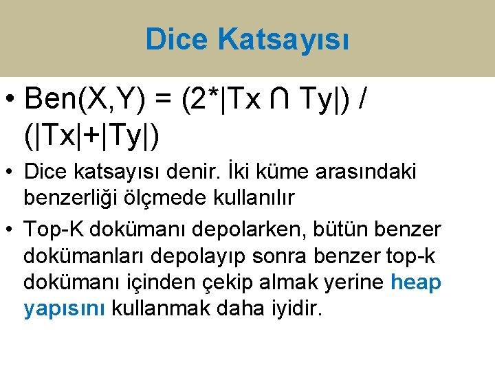 Dice Katsayısı • Ben(X, Y) = (2*|Tx ∩ Ty|) / (|Tx|+|Ty|) • Dice katsayısı