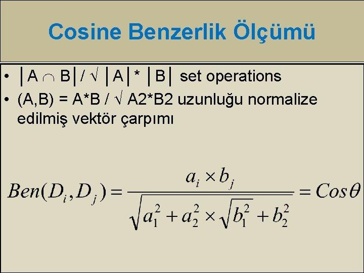 Cosine Benzerlik Ölçümü • │A B│/ │A│* │B│ set operations • (A, B) =