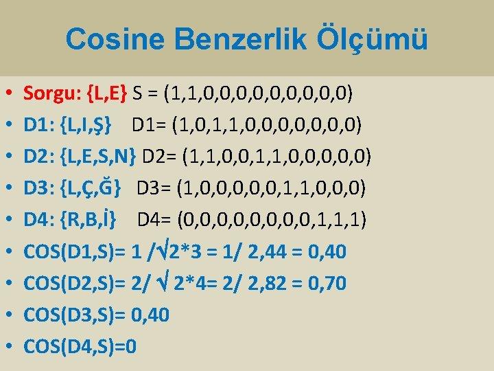 Cosine Benzerlik Ölçümü • • • Sorgu: {L, E} S = (1, 1, 0,
