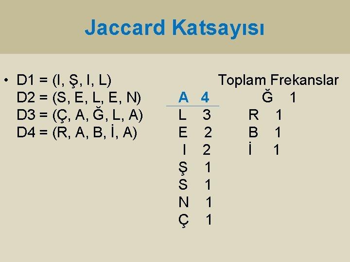 Jaccard Katsayısı • D 1 = (I, Ş, I, L) D 2 = (S,