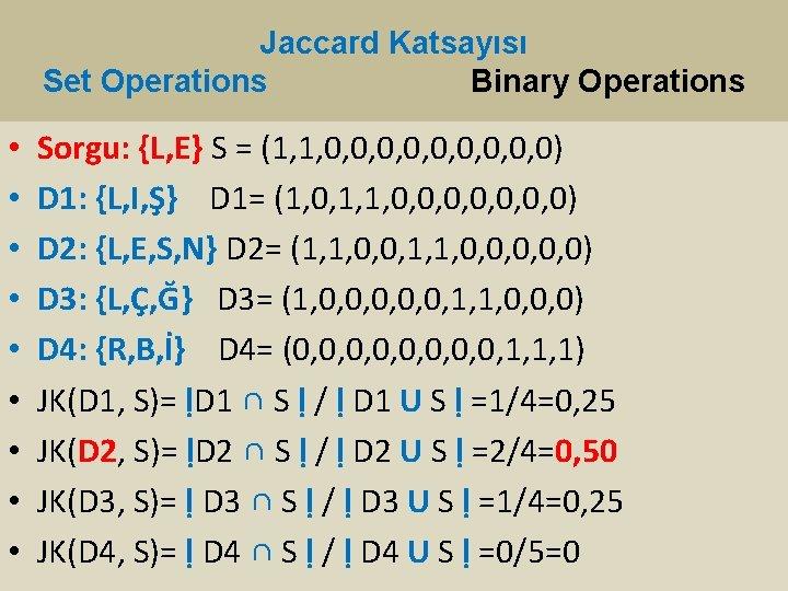 Jaccard Katsayısı Set Operations Binary Operations • • • Sorgu: {L, E} S =