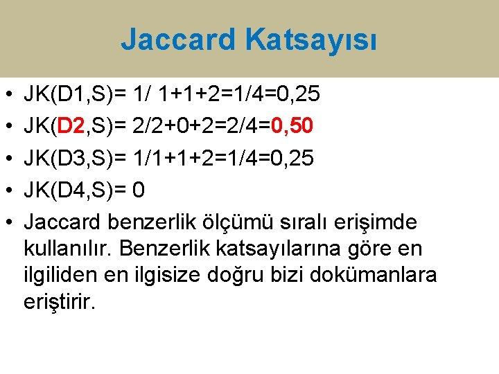 Jaccard Katsayısı • • • JK(D 1, S)= 1/ 1+1+2=1/4=0, 25 JK(D 2, S)=