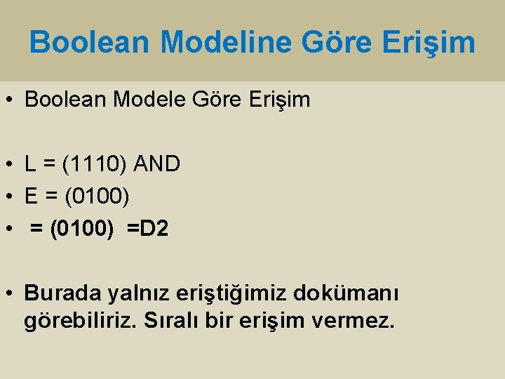 Boolean Modeline Göre Erişim • Boolean Modele Göre Erişim • L = (1110) AND