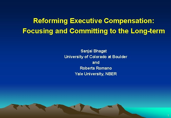 Reforming Executive Compensation: Focusing and Committing to the Long-term Sanjai Bhagat University of Colorado