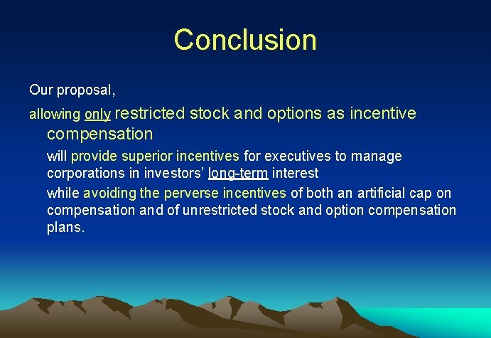 Conclusion Our proposal, allowing only restricted stock and options as incentive compensation will provide