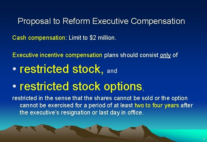 Proposal to Reform Executive Compensation Cash compensation: Limit to $2 million. Executive incentive compensation