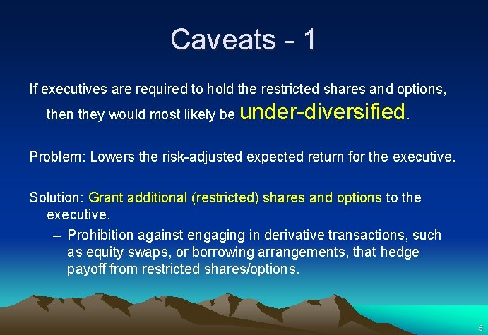 Caveats - 1 If executives are required to hold the restricted shares and options,