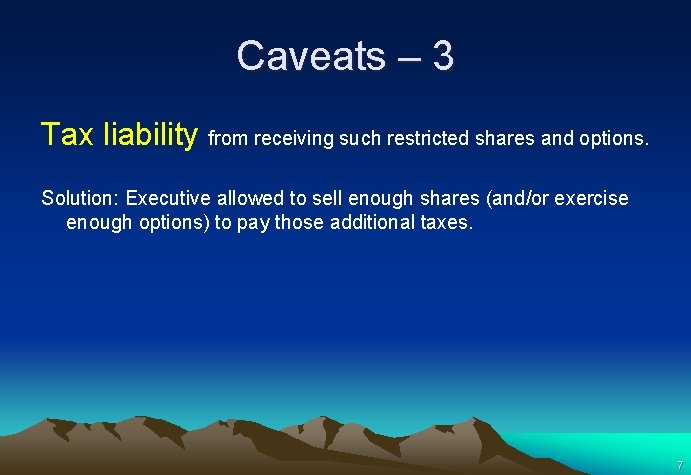 Caveats – 3 Tax liability from receiving such restricted shares and options. Solution: Executive