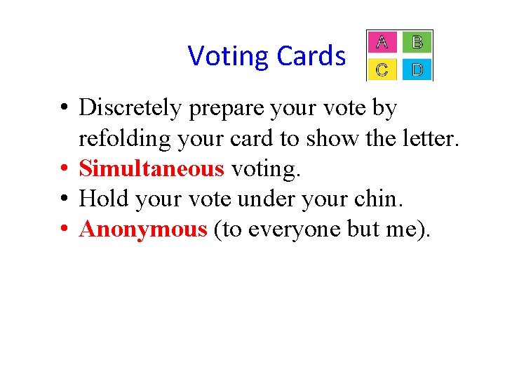 Voting Cards • Discretely prepare your vote by refolding your card to show the