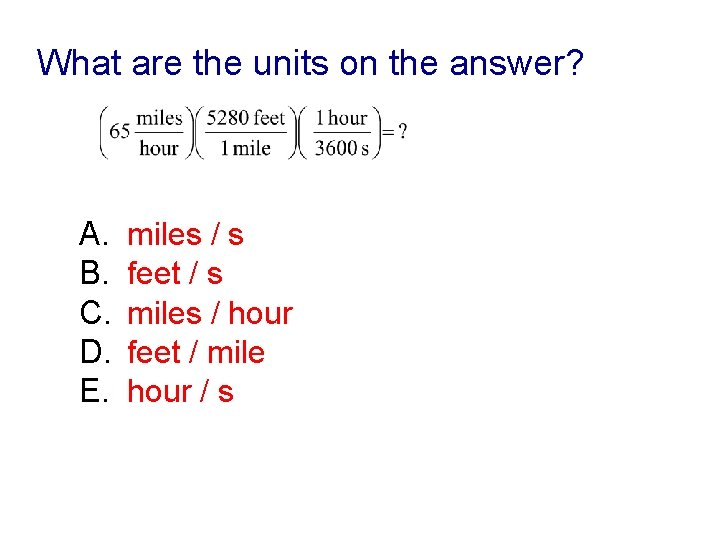 What are the units on the answer? A. B. C. D. E. miles /