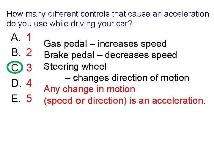 How many different controls that cause an acceleration do you use while driving your