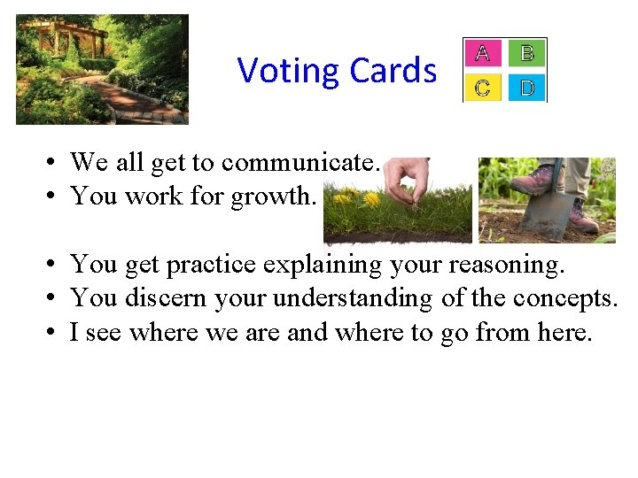 Voting Cards • We all get to communicate. • You work for growth. •