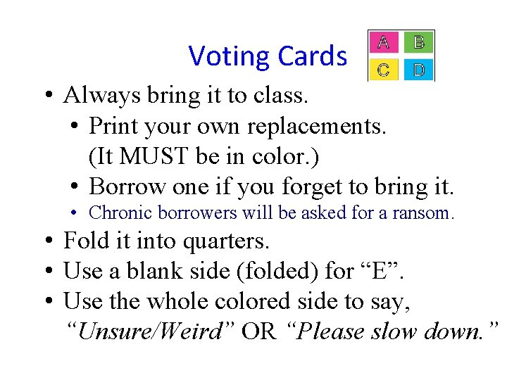 Voting Cards • Always bring it to class. • Print your own replacements. (It