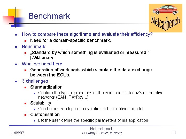 Benchmark n n How to compare these algorithms and evaluate their efficiency? n Need