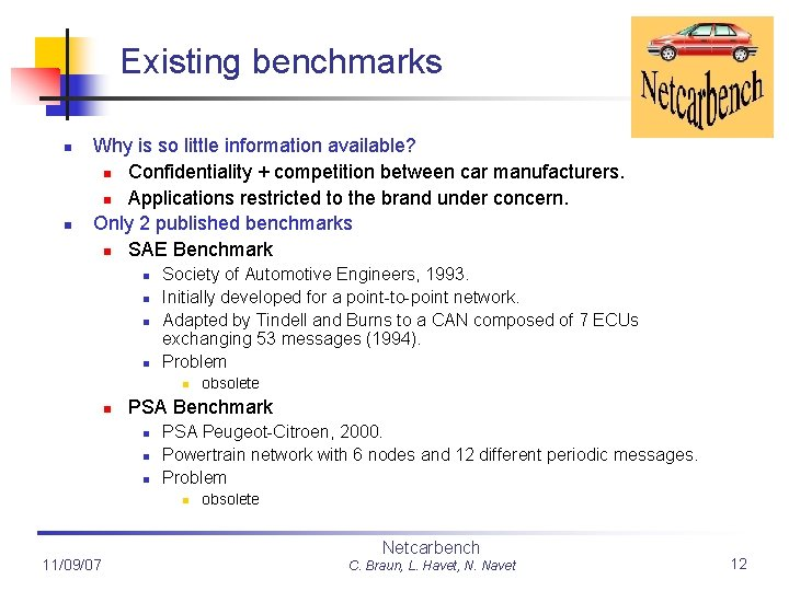 Existing benchmarks n n Why is so little information available? n Confidentiality + competition