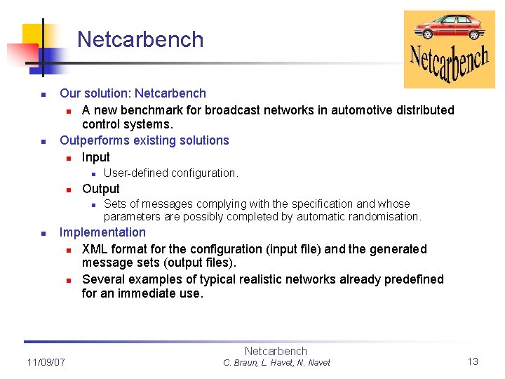 Netcarbench n n Our solution: Netcarbench n A new benchmark for broadcast networks in