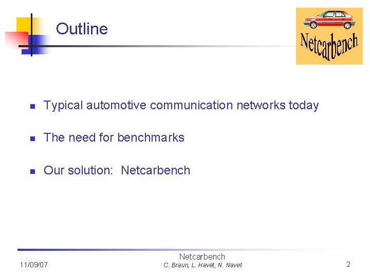 Outline n Typical automotive communication networks today n The need for benchmarks n Our