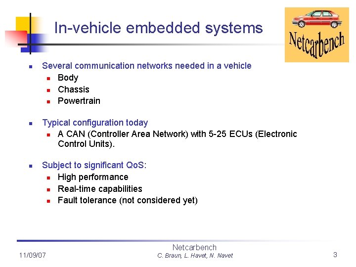 In-vehicle embedded systems n n n Several communication networks needed in a vehicle n
