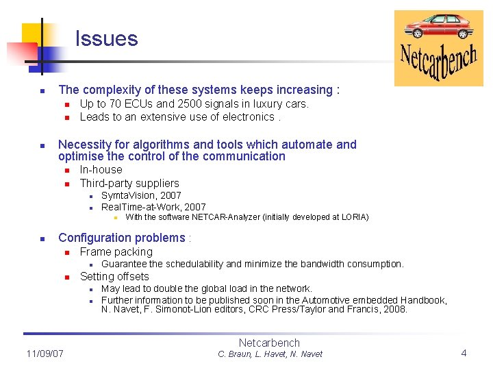 Issues n The complexity of these systems keeps increasing : n n n Up