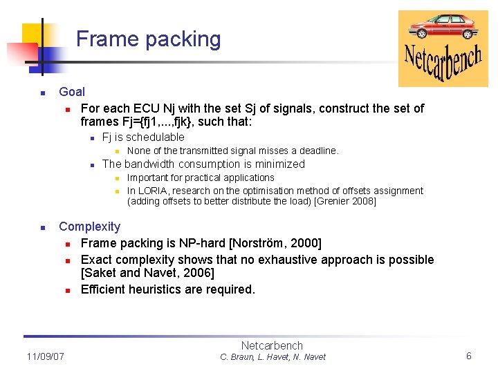 Frame packing n Goal n For each ECU Nj with the set Sj of
