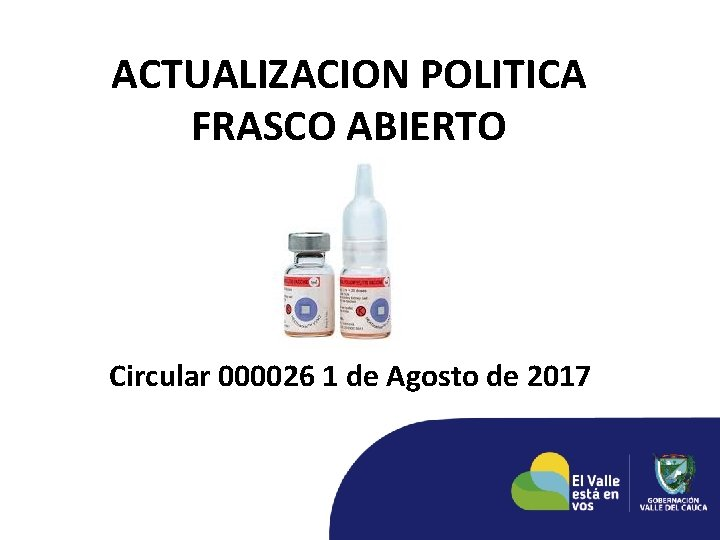 ACTUALIZACION POLITICA FRASCO ABIERTO Circular 000026 1 de Agosto de 2017