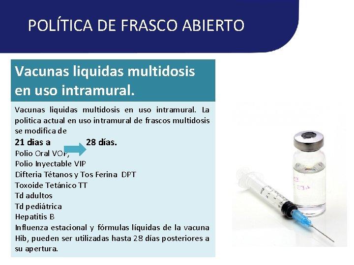 POLÍTICA DE FRASCO ABIERTO Vacunas liquidas multidosis en uso intramural. La politica actual en