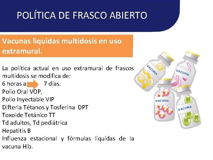 POLÍTICA DE FRASCO ABIERTO Vacunas liquidas multidosis en uso extramural. La política actual en