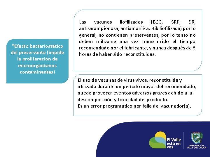 *Efecto bacteriostático del preservante (impide la proliferación de microorganismos contaminantes) Las vacunas liofilizadas (BCG,