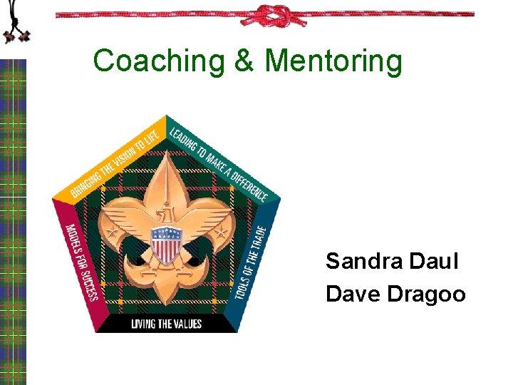 Coaching & Mentoring Sandra Daul Dave Dragoo
