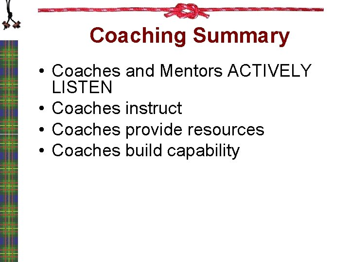 Coaching Summary • Coaches and Mentors ACTIVELY LISTEN • Coaches instruct • Coaches provide
