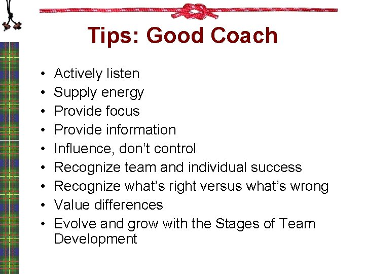 Tips: Good Coach • • • Actively listen Supply energy Provide focus Provide information