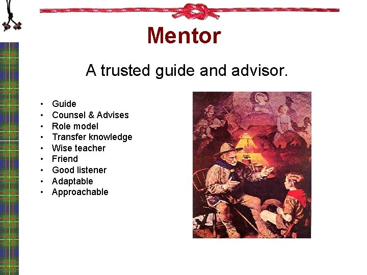 Mentor A trusted guide and advisor. • • • Guide Counsel & Advises Role
