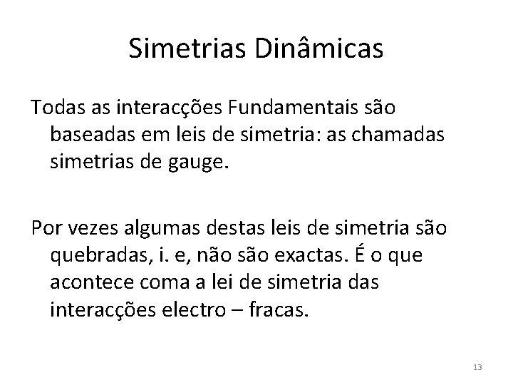 Simetrias Dinâmicas Todas as interacções Fundamentais são baseadas em leis de simetria: as chamadas