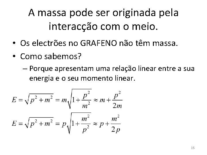 A massa pode ser originada pela interacção com o meio. • Os electrões no
