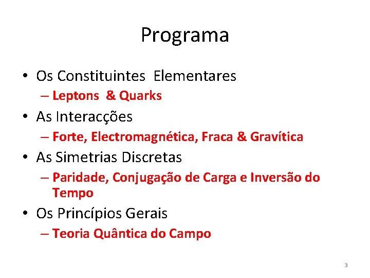 Programa • Os Constituintes Elementares – Leptons & Quarks • As Interacções – Forte,