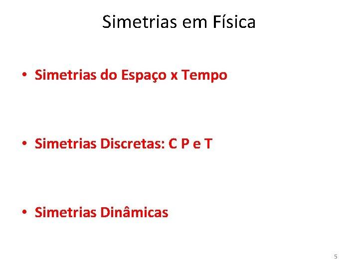 Simetrias em Física • Simetrias do Espaço x Tempo • Simetrias Discretas: C P