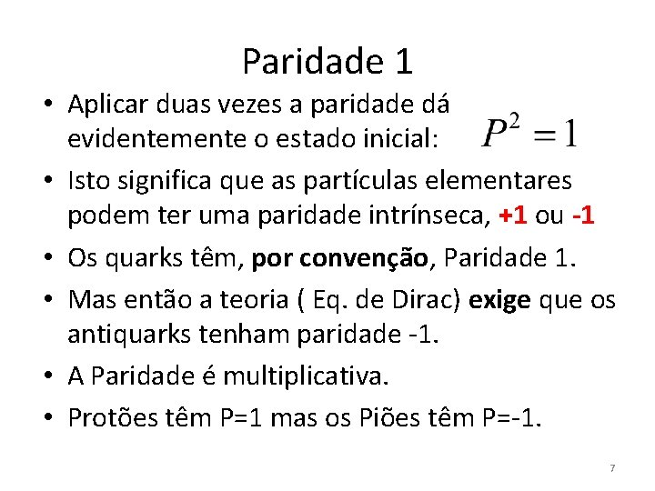 Paridade 1 • Aplicar duas vezes a paridade dá evidentemente o estado inicial: •