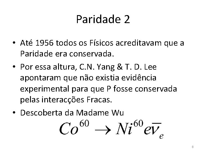 Paridade 2 • Até 1956 todos os Físicos acreditavam que a Paridade era conservada.