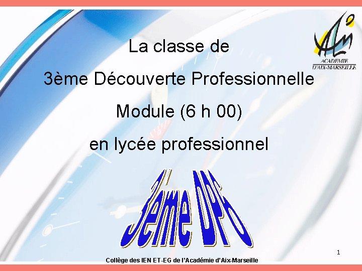 La classe de 3ème Découverte Professionnelle Module (6 h 00) en lycée professionnel 1