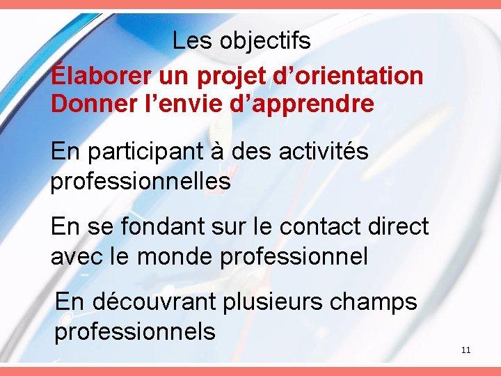 Les objectifs Élaborer un projet d'orientation Donner l'envie d'apprendre En participant à des activités