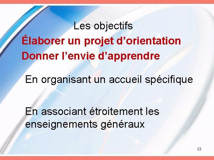 Les objectifs Élaborer un projet d'orientation Donner l'envie d'apprendre En organisant un accueil spécifique