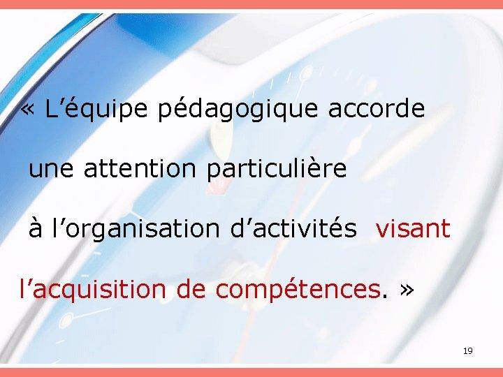 « L'équipe pédagogique accorde une attention particulière à l'organisation d'activités visant l'acquisition de